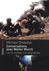 Conversations avec Walter Murch ; du montage considéré comme un art