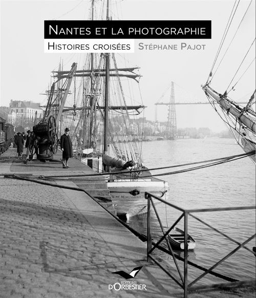 Nantes et la photographie ; histoires croisées