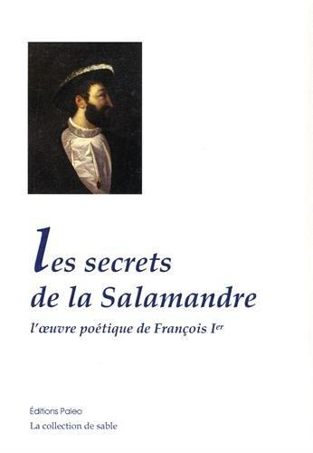 Les secrets de la salamandre ; l'oeuvre poétique de François Ier