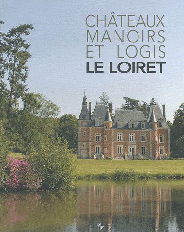 Châteaux, manoirs et logis ; Le Loiret