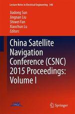 China Satellite Navigation Conference (CSNC) 2015 Proceedings: Volume I  - Jiadong Sun - Jingnan Liu - Shiwei Fan - Xiaochun Lu
