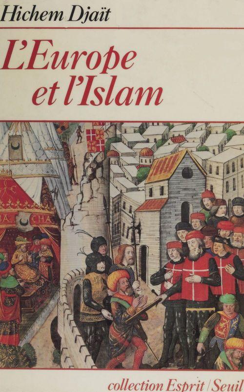 L'Europe et l'Islam  - Hichem Djaït
