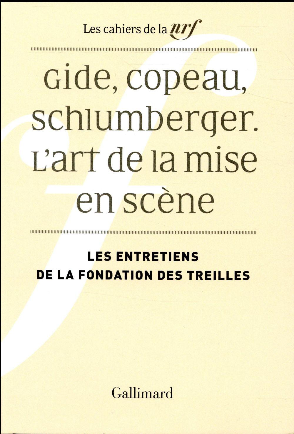 Les cahiers de la NRF ; Gide, Copeau, Schlumberger : l'art de la mise en scène ; les entretiens de la Fondation des Treilles