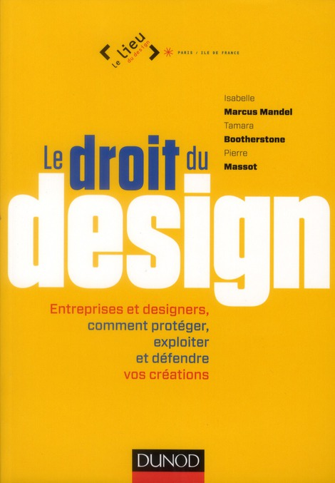 Le Droit Du Design ; Entreprises Et Designers ; Comment Proteger Et Defendre Vos Creations