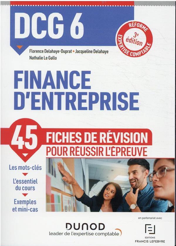 DCG 6 : finance d'entreprise ; 45 fiches de révision pour réussir l'épreuve (3e édition)