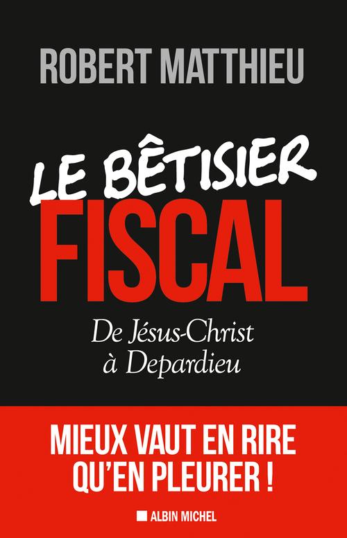 Le bêtisier fiscal ; de Jésus-Christ à Depardieu