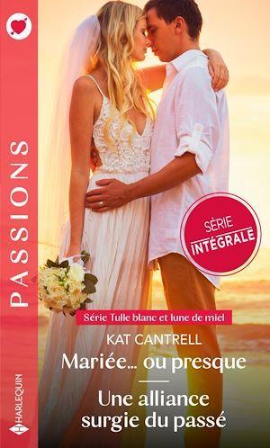 Mariée... ou presque ; une alliance surgie du passé  - Kat Cantrell