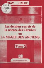 Vente EBooks : Les derniers secrets de la science des Caraïbes ou La magie des anciens (2)  - Ray Caloc