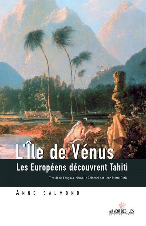 L'île de Vénus ; les Européens découvrent Tahiti