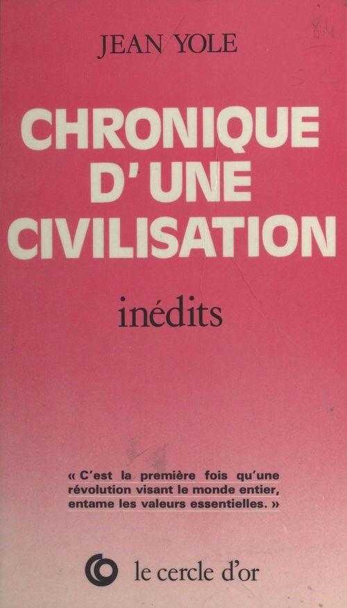 Chronique d'une civilisation  - Jean Yole