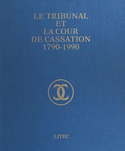 Le tribunal et la cour de cassation, 1790-1990