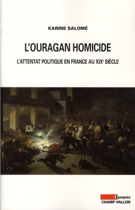 L'ouragan homicide ; l'attentat politique en France au XIXe siècle