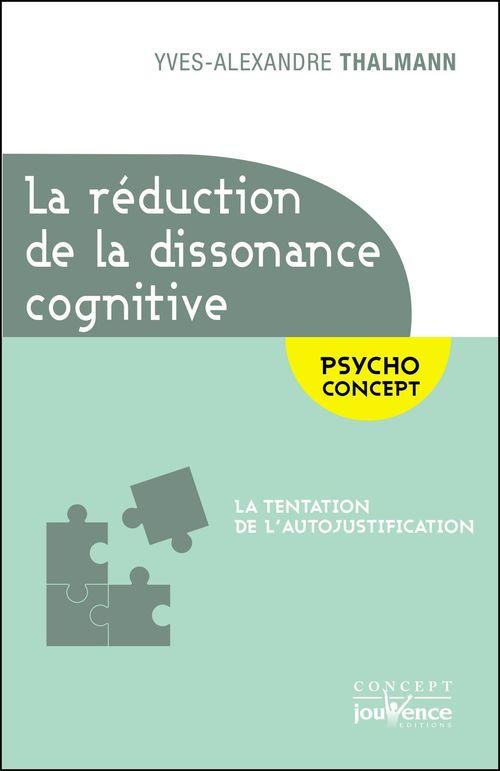 La réduction de la dissonance cognitive  - Yves-Alexandre Thalmann