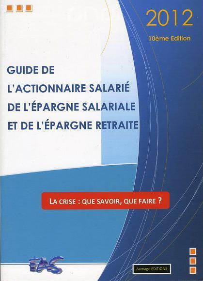 Guide de l'actionnaire salarié, de l'épargne salariale et de l'épargne retraite (édition 2012)