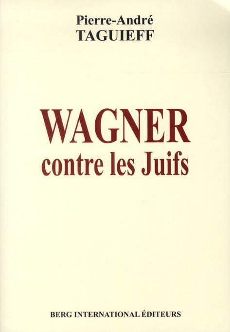 Wagner contre les juifs ; la juiverie dans la musique et autres textes