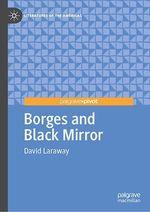 Borges and Black Mirror  - David Laraway