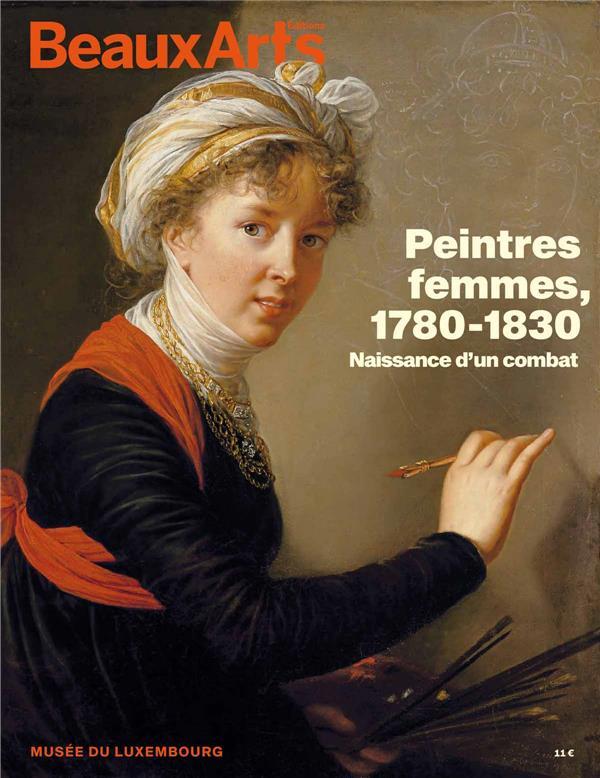 peintres femmes : 1780-1830, naissance d'un combat : au musée du Luxembourg