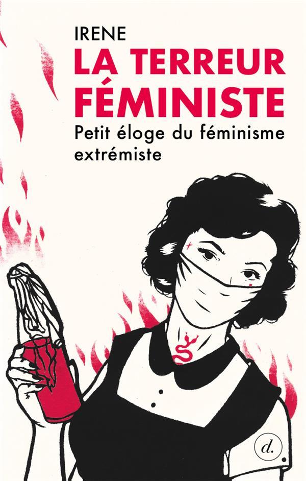 La terreur féministe ; petit éloge du féminisme extrémiste
