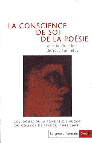 Le genre humain n.47 ; la conscience de soi, de la poesie ; colloques de la fondation hugot du college de france (1993-2004)