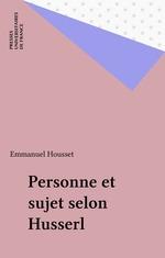 Personne et sujet selon Husserl  - Emmanuel Housset - Housset E