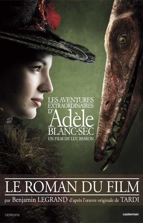 Les aventures extraordinaires d'Adèle Blanc-Sec ; le roman du film