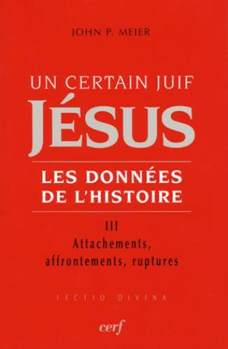 Un certain juif Jésus, les données de l'Histoire t.3 ; attachements, affrontements, ruptures