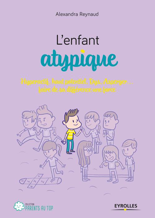 l'enfant atypique ; comprendre et accompagner les enfants atypiques