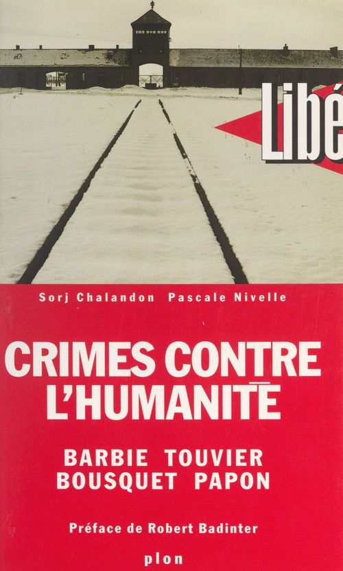 Crimes contre l'Humanité : Barbie, Touvier, Bousquet, Papon  - Sorj Chalandon  - Pascale Nivelle