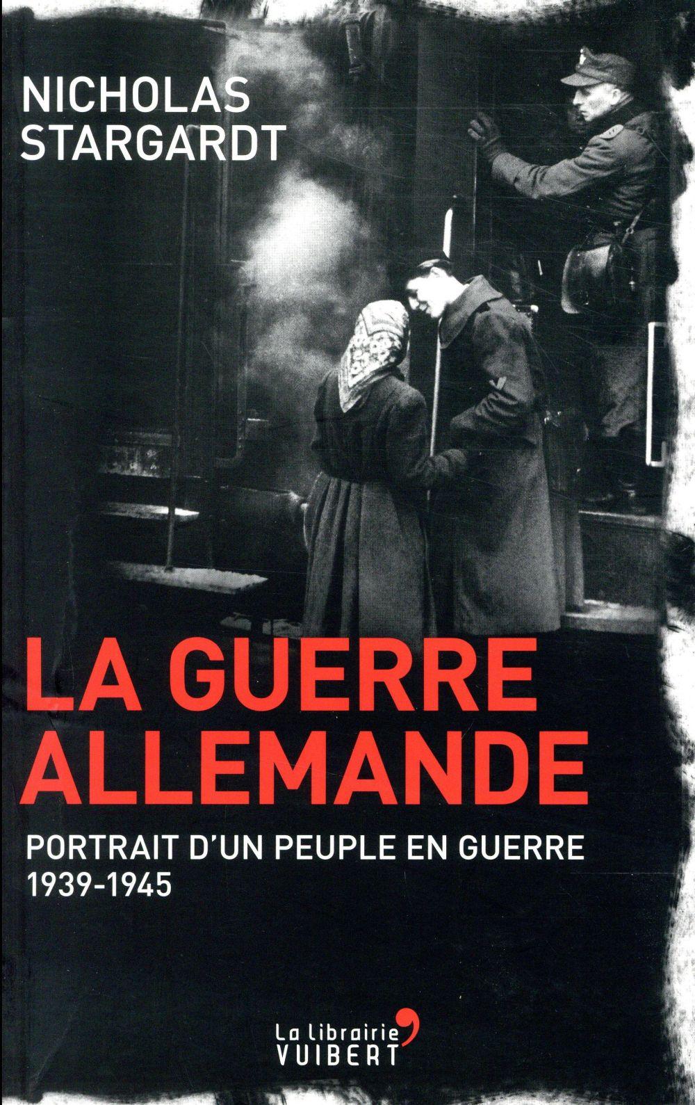 STARGDART NICHOLAS - LA GUERRE ALLEMANDE  -  PORTRAIT D'UN PEUPLE EN GUERRE  -  1939-1945