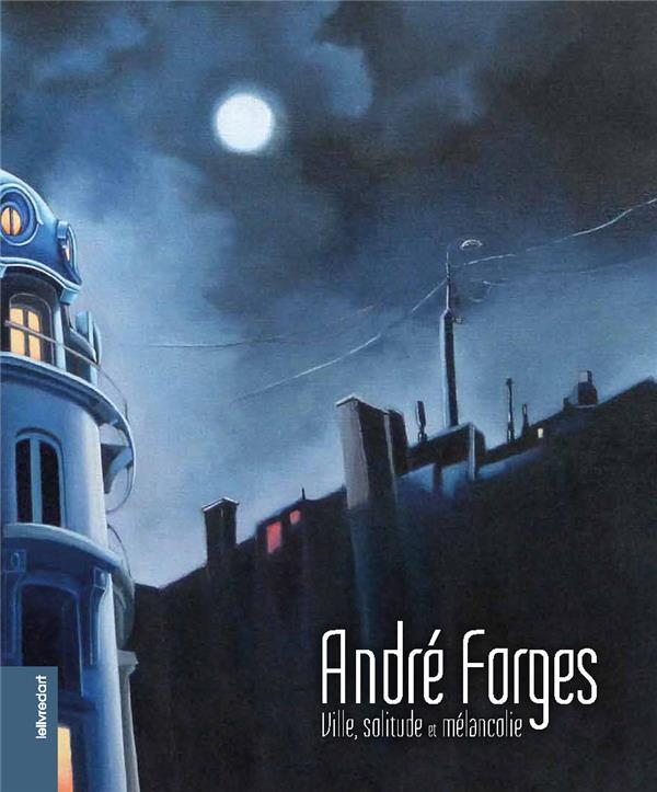 André Forges ; ville, solitude et mélancolie