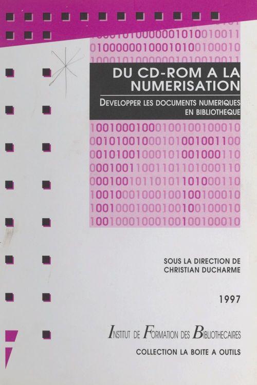 Du CD-ROM à la numérisation : développer les documents numériques en bibliothèque