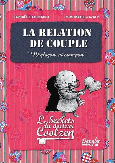 La relation de couple ; les secrets du docteur Coolzen