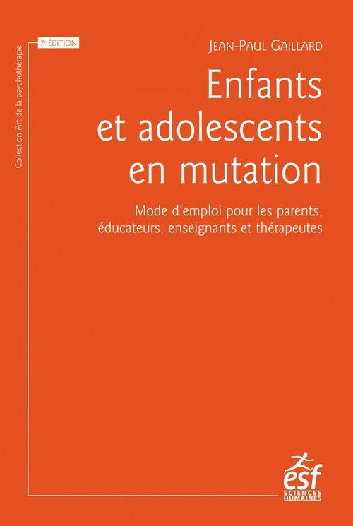 Enfants et adolescents en mutation ; mode d'emploi pour les parents, éducateurs, enseignants et thérapeutes