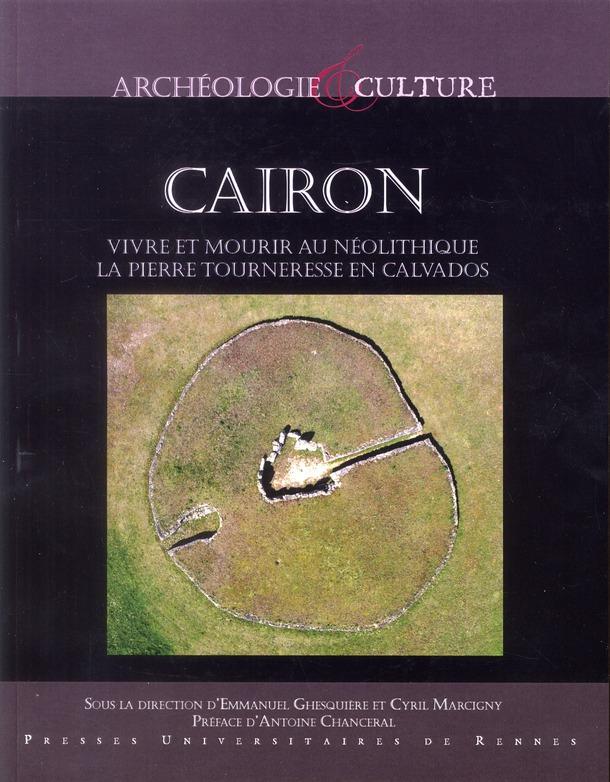 cairon ; vivre et mourir au Néolithique, la pierre tourneresse en Calvados