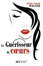 Le guérisseur de coeurs  - Jérôme-Arnaud WAGNER - Jerome-arnaud Wagner