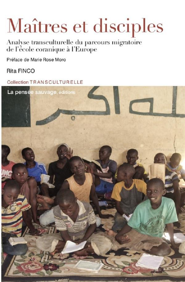 Maîtres et disciples ; analyse transculturelle du parcours migratoire de l'école coranique à l'Europe