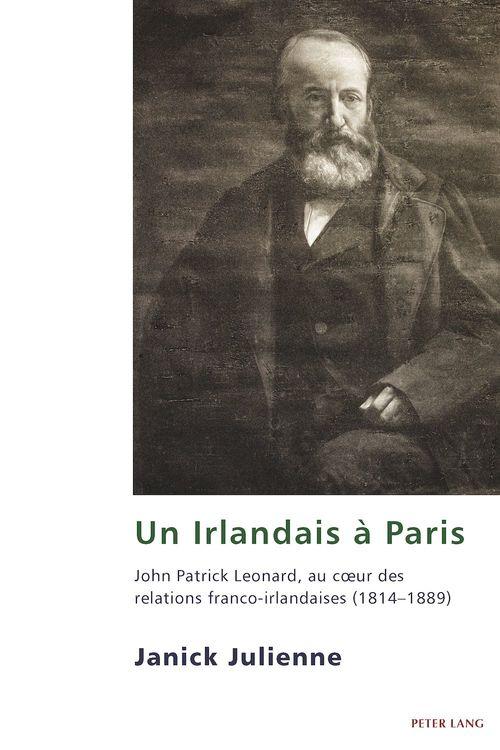 Un irlandais a paris john patrick leonard au coeur des relations franco irlandaises 1814 a 1889