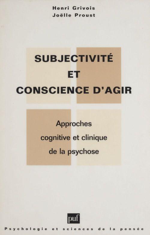 Subjectivité et conscience d'agir ; approches cognitive et clinique de la psychose