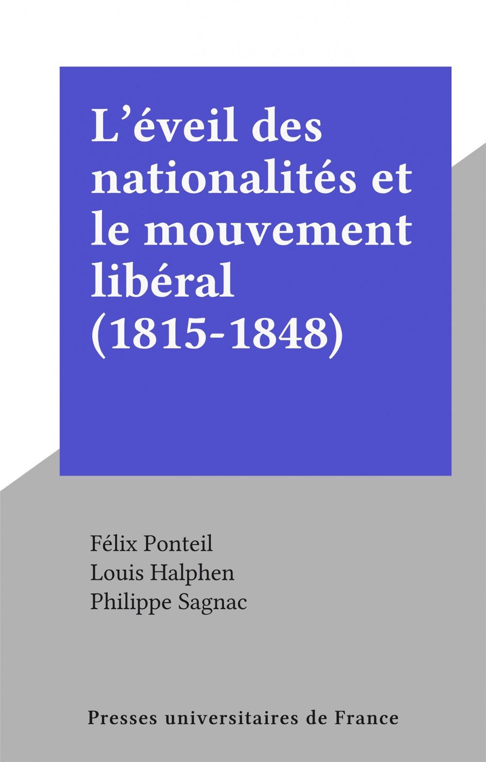 L'éveil des nationalités et le mouvement libéral (1815-1848)  - Félix Ponteil
