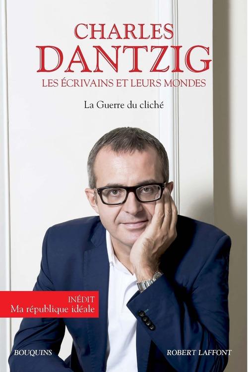 Les écrivains et leurs mondes ; dictionnaire égoïste de la littérature française ; la guerre du cliché