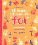 """Couverture de Il etait plusieurs """"foi"""" ; pour répondre aux questions des enfants sur les religions"""