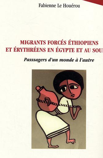 Migrants forces ethiopiens et erythreens en egypte et au soudan - passagers d'un monde a l'autre