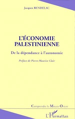 L'économie palestienne ; de la dépendance à l'autonomie