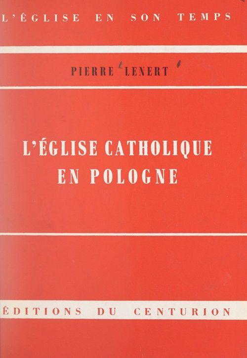 L'Église catholique en Pologne  - Pierre Lenert