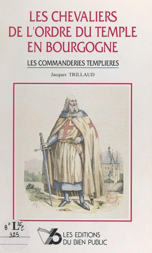 Les chevaliers de l'Ordre du Temple en Bourgogne  - Jacques Trillaud