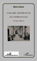 La pellagre : histoire du mal de la misère en Italie ; XIXe siècle - début XXe  - Monica Ginnaio