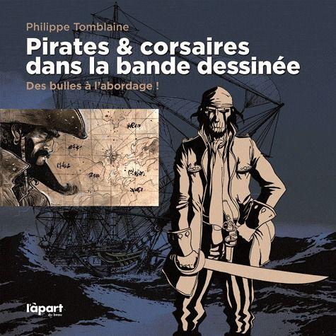 Pirates et corsaires dans la bande dzssinée ;  des bulles à l'abordage !