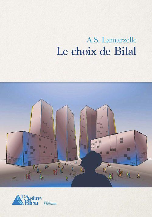 Le choix de Bilal  - A.S.Lamarzelle