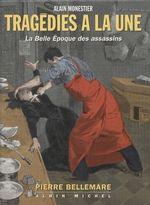 Vente Livre Numérique : Tragédies à la une : la Belle Époque des assassins  - Pierre Bellemare - Alain Monestier