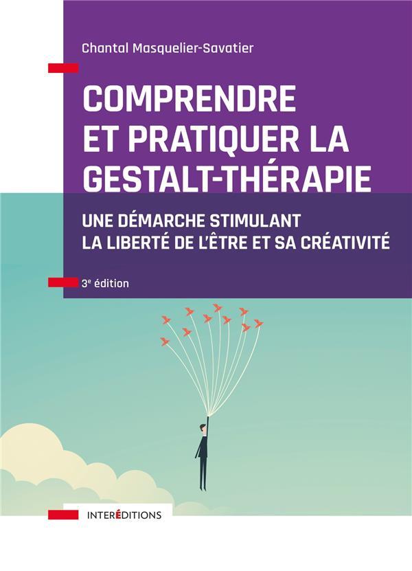 Comprendre et pratiquer la gestalt-thérapie ; une démarche stimulant la liberté de l'être et sa créativité (3e édition)